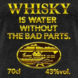 Whisky is water - the original Camisetas - Camiseta premium mujer