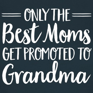 Only The Best Moms Get Promoted To Grandma T-Shirts - Frauen T-Shirt