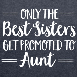 Only The Best Sisters Get Promoted To Aunt T-shirts - Vrouwen T-shirt met opgerolde mouwen