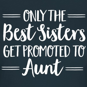 Only The Best Sisters Get Promoted To Aunt Magliette - Maglietta da donna