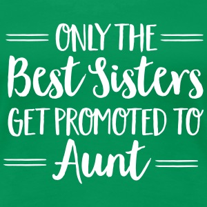 Only The Best Sisters Get Promoted To Aunt T-skjorter - Premium T-skjorte for kvinner