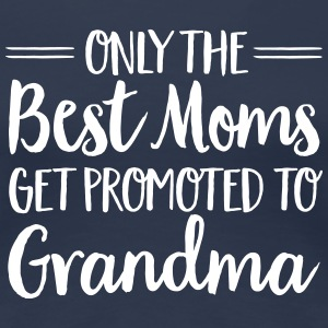 Only The Best Moms Get Promoted To Grandma T-shirts - Premium-T-shirt dam