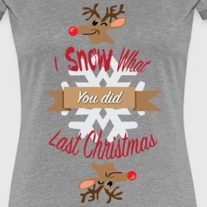 I Snow what you did last christmas - Vrouwen Premium T-shirt