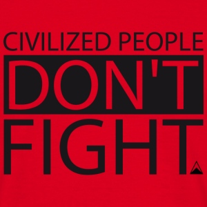 Civilized people don't fight - T-shirt Homme