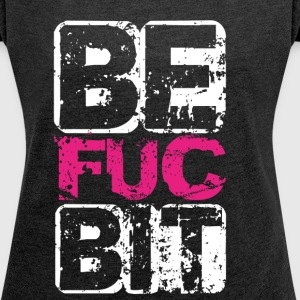 Best Fucking Bitche01 T-Shirts - Frauen T-Shirt mit gerollten Ärmeln