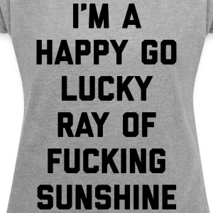 Ray Of Sunshine Funny Quote T-Shirts - Women's T-shirt with rolled up sleeves