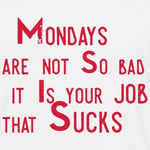 Monday aren't so bad, it's your job ... Tee shirts - T-shirt Homme
