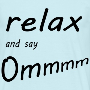 relax and say Ommmmm - Männer T-Shirt