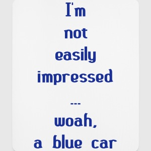 I'm Not Easily Impressed ... Woah, A Blue Car! Sonstige - Mousepad (Hochformat)