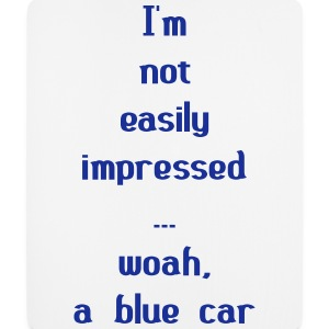 I'm Not Easily Impressed ... Woah, A Blue Car! Autres - Tapis de souris (format portrait)