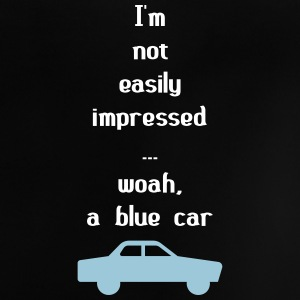 I'm Not Easily Impressed ... Woah, A Blue Car! Baby Shirts  - Baby T-Shirt