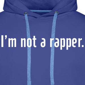 I'm not a rapper Hoodies & Sweatshirts - Men's Premium Hoodie