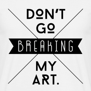 Don't go breaking my art - T-shirt Homme