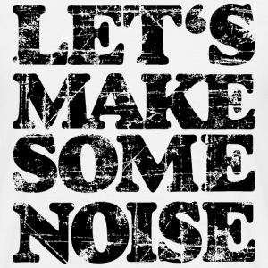 LET'S MAKE SOME NOISE (Vintage/Schwarz) T-Shirt - Männer T-Shirt