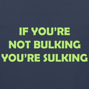 If you're not bulking you're sulking Sports wear - Men's Premium Tank Top
