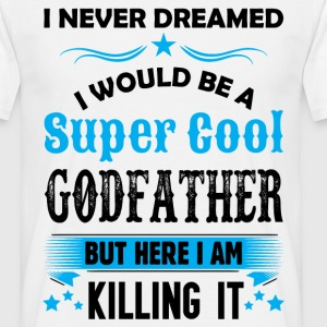 I Never Dreamed I Would Be A Super Cool Godfather T-Shirts - Men's T-Shirt
