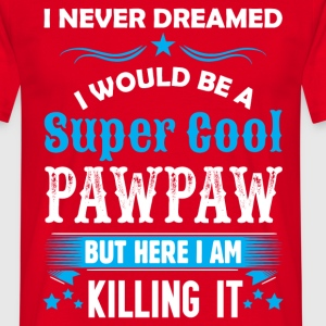 I Never Dreamed I Would Be A Super Cool Pawpaw T-Shirts - Men's T-Shirt