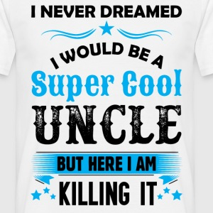 I Never Dreamed I Would Be A Super Cool Uncle T-Shirts - Men's T-Shirt