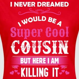 I Never Dreamed I Would Be A Super Cool Cousin T-Shirts - Women's T-Shirt
