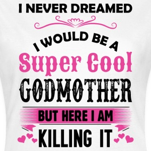 I Never Dreamed I Would Be A Super Cool Godmother T-Shirts - Women's T-Shirt