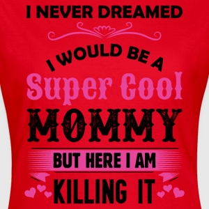 I Never Dreamed I Would Be A Super Cool Mommy T-Shirts - Women's T-Shirt