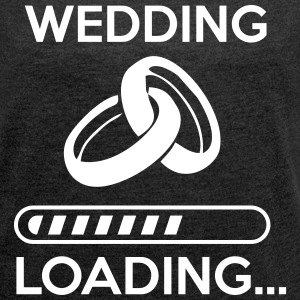 Wedding loading - Frauen T-Shirt mit gerollten Ärmeln