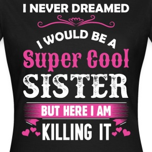 I Never Dreamed I Would Be A Super Cool Sister T-Shirts - Women's T-Shirt