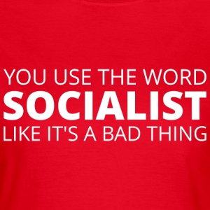 You keep using the word socialist... T-Shirts - Women's T-Shirt