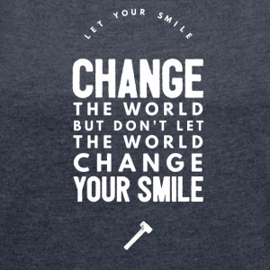 Change the world T-Shirts - Women's T-shirt with rolled up sleeves