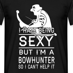 I hate being sexy but I'm a bowhunter so I can't h - Men's T-Shirt