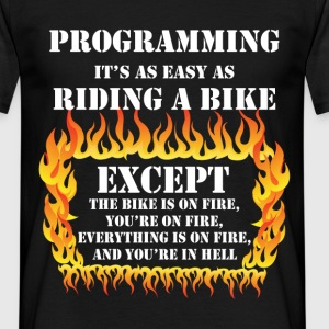 Programming it's as easy as riding bike, except th - Men's T-Shirt