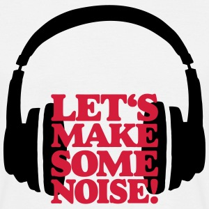 LET'S MAKE SOME NOISE (Headphone) T-Shirt - Männer T-Shirt