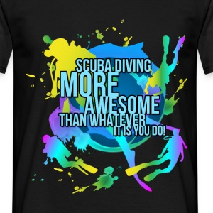 Scuba diving, more awesome than whatever it is you - Men's T-Shirt