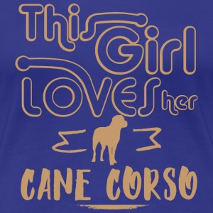 This girl loves her Cane Corso T-Shirts - Women's Premium T-Shirt