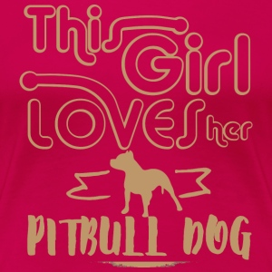 This girl loves her Pitbull T-Shirts - Women's Premium T-Shirt