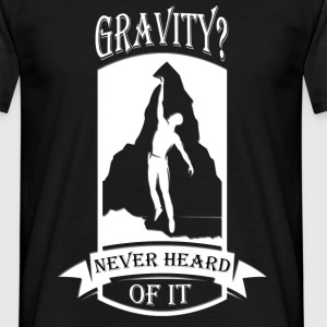 Gravity? Never Heard Of It - Men's T-Shirt