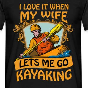 I love it when my wife lets me go kayaking - Men's T-Shirt