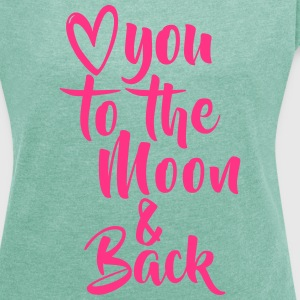 LOVE YOU TO THE MOON AND BACK - Frauen T-Shirt mit gerollten Ärmeln