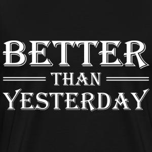 Better than yesterday T-Shirts - Männer Premium T-Shirt