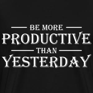 Be more productive than yesterday T-shirts - Premium-T-shirt herr