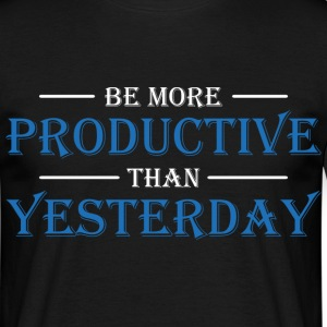 Be more productive than yesterday T-shirts - Mannen T-shirt