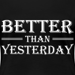 Better than yesterday T-Shirts - Women's Premium T-Shirt