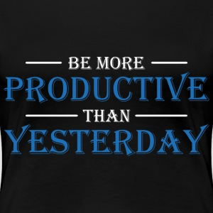 Be more productive than yesterday T-shirts - Premium-T-shirt dam