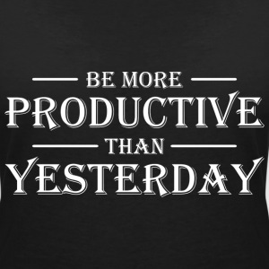 Be more productive than yesterday T-Shirts - Women's V-Neck T-Shirt