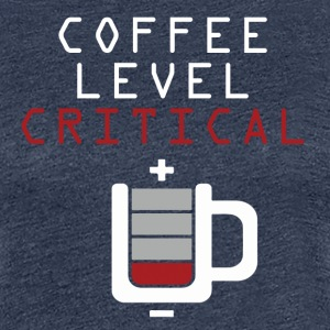 Coffee Level Critical T-Shirts - Women's Premium T-Shirt