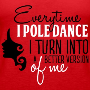 everytime I pole dance I turn better Tops - Vrouwen Premium tank top