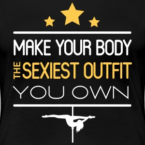 make your body the sexiest outfit you own T-shirts - Dame premium T-shirt