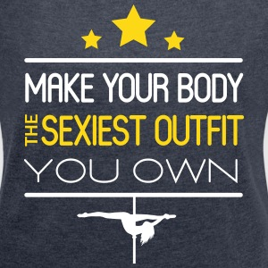 make your body the sexiest outfit you own T-Shirts - Frauen T-Shirt mit gerollten Ärmeln