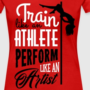 train like an athlete perform like an artist T-shirts - Vrouwen Premium T-shirt