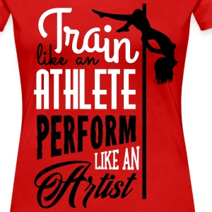 train like an athlete perform like an artist Koszulki - Koszulka damska Premium